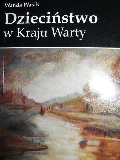 Wanda Wasik - Dzieciństwo w Kraju Warty